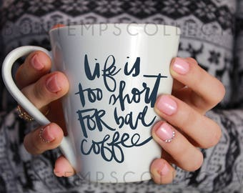 LIfe Is Too Short For Bad Coffee coffee mug