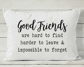 Good Friends Pillow - Friend Quote - Gift for Her - Quote Pillow - Friend Gift