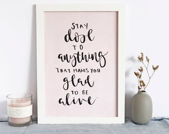 Hand Lettered A4 Print Calligraphy Quote 'Stay Close To Anything That Makes You Glad To Be Alive' Blush Pink Print Typography Wall Art