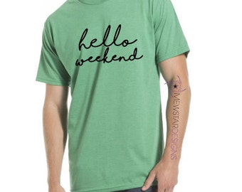 Hello Weekend Tee, Graphic Tees, Statement Tee, Quote T-shirt, Weekend Shirt, Printed Tee, Funny Tee, Mens Tees, Gifts for Him