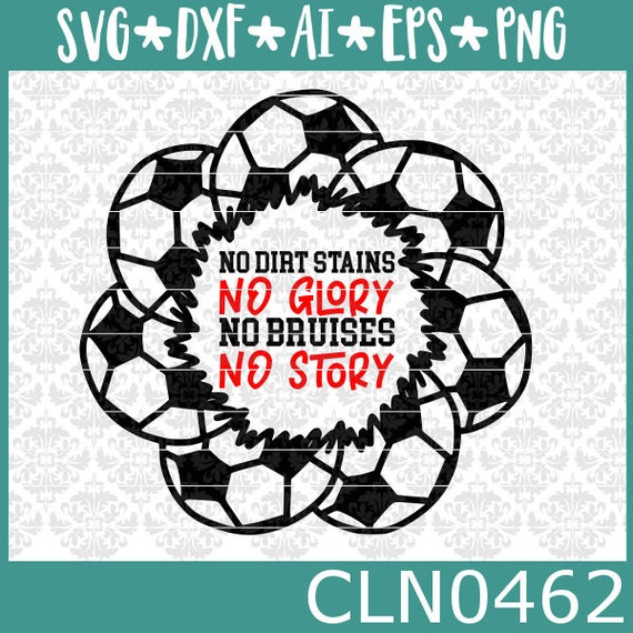CLN0462 Soccer Ball Mandala No Dirt Stains No Glory Shirt SVG DXF Ai Eps PNG Vector Instant Download Commercial Cut File Cricut SIlhouette