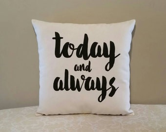 Today and Always   14x14 inch decorative throw pillow   Anniversary, engagement, wedding gift   For the one you Love!