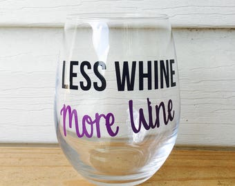 Less Whine More Wine | Stemmed or Stemless | Funny Wine Glasses | Fun Birthday Gift for Friend | Wine Lover Gift