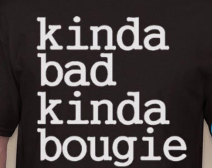 Kinda Bad Kinda Bougie Tshirt