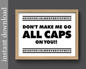 Funny Office Art, Office printable, Instant Download, internet yelling, dorm wall art, Don't Make Me Go All Caps On You, yelling all caps