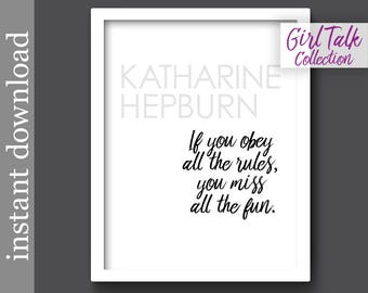 Katharine Hepburn, Printable Quote, Girl Talk Quotes, funny quote, gift for her, fun wall art, obey the rules, miss all the fun, feminist af