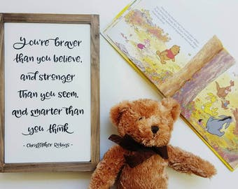 You're braver than you believe, and stronger than you seem - Christopher Robin Winnie the Pooh Quote Wood Wooden Sign Nursery Kids Decor