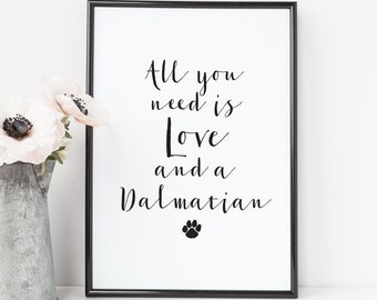 Dalmatian Art Print - A4 Quote Print - Animal Art Print - Love And A Dalmatian
