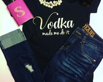 Vodka made me do it, vodka shirt, weekend shirt