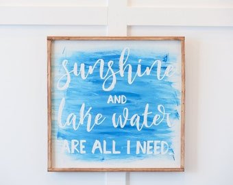Sunshine and Lake Water are All I Need - Wood Sign