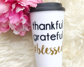 Travel Mug.Coffee Mug.Travel Coffee Mug.Coffee Travel Mug.Thankful, Grateful, Blessed. Coffee Cup.Travel Coffee Cup