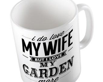 I Do Love My WIFE but I Love MY GARDEN More mug