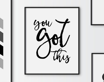 You got this print, motivational printable quote, printable art, downloadable print, modern wall art, typography print, digital art