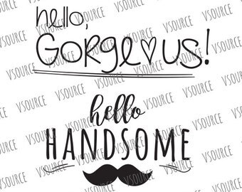 Svg - Baby SVG - Baby Boy SVG - Baby Girl SVG - Hello Gorgeous - Hello Handsome - Mustage Svg - Hello Gorgeous - Hello Handsome
