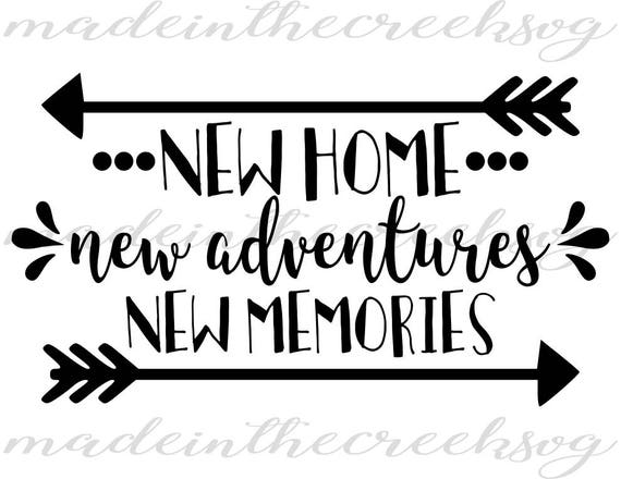 New Home Quotes New Home New Adventures New Memories Quotes Home Svg