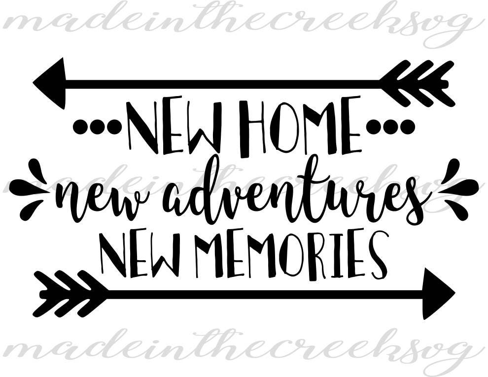 New Home New Adventures New Memories Quotes Home SVG - New home quotes