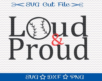 Loud and Proud SVG / Baseball Mom SVG File / Baseball SVG File / Baseball Player svg / Sports svg / Spring Training svg