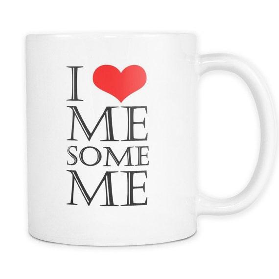 I Love Me Some Me 2 Coffee Mug Quotes Sayings