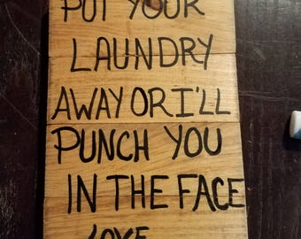 Put Your Laundry Away Or I'll Punch You In The Face sign