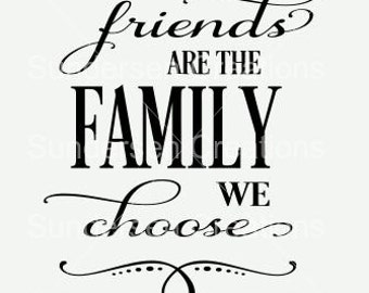 Friends are the family we choose SVG and DXF cutting file