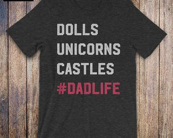 Dolls Unicorns Castles - Father Daughter Shirt, funny dad shirt, funny quote, fathers day, birthday, dad gifts from daughter, daddy issues
