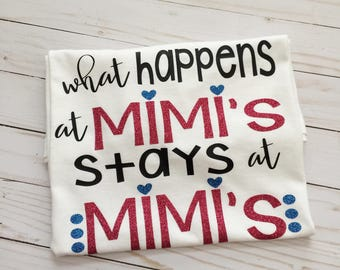 Mimi shirt/What happens at Mimi's stays at Mimi's/Gift for Mimi/Gift for mom/grandma gift/grandma shirt/grandparents shirt/grandparents gift
