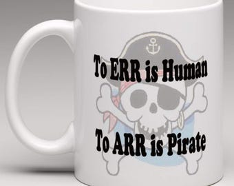 To Err is Human to Arr is Pirate   - Novelty Mug