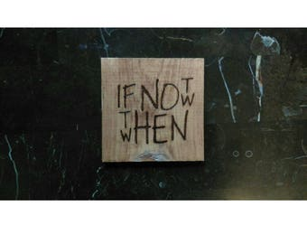If Not Now Then When Stained Wood Burned Wall Hanging