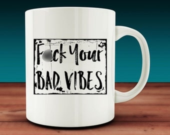 F*ck Your Bad Vibes Mug (W14)