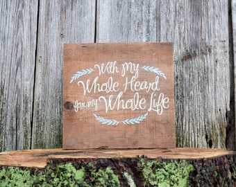 With My Whole Heart For My Whole Life Sign, Reclaimed Wood Sign, Barn Wood Sign, Wedding Sign, Wedding Gift