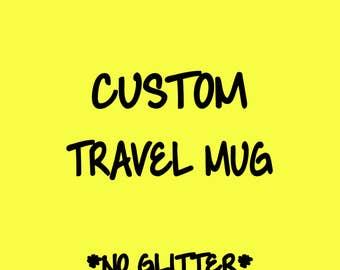 Custom Travel Mug with NO GLITTER