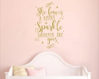 She Leaves A Little Sparkle Wherever She Goes Nursery Baby room wall decal wall mural available in 5 different sizes and 30 different colors