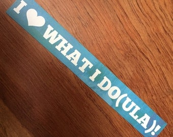I <3 What I Doula Bumper Magnet
