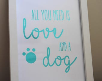 All You Need Is Love and a Dog - foil print