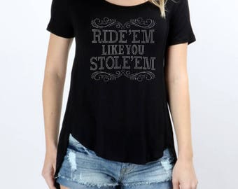 Ride'em like you stole'em Rhinestones Short Sleeve Scoop Neck Hi-Low Top