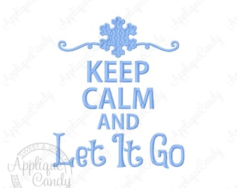 Keep Calm and Let It Go Machine Embroidery Design 4x4 5x7 6x10 8x8 Sing Song Funny INSTANT DOWNLOAD