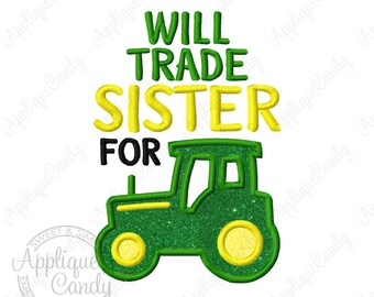 Will Trade Sister For Tactor Applique Machine Embroidery Design Digital File 4x4 5x7 6x10 INSTANT DOWNLOAD