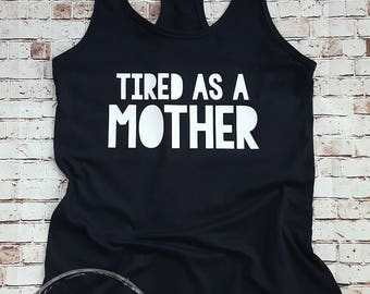 Tired as a mother, mother shirt, tired as a mom, mom life is the best life, mom shirt, funny work out tank