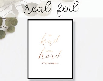 Be Kind Work Hard Stay Humble Print // Real Gold Foil // Minimal // Gold Foil Art // Home Decor // Modern Office Print // Typography