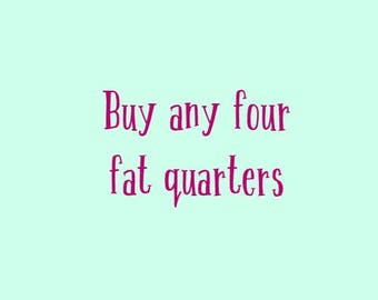 Buy any 4 fat quarters listed in the store, mix and match or not! includes quilt cotton only, not valid on knits/denim/specialty fabric