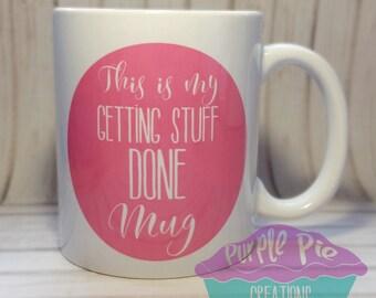 This is my Getting Stuff Done Mug, Funny Mugs, Coffee mug quotes, Ceramic mug, Coffee Mug, Motivational mug, Free UK Delivery, Gifts for her
