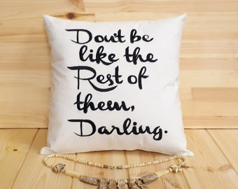 Don't be like the rest of them darling Pillow Cover--FREE SHIPPING--Throw Pillow, Decorative, gift love