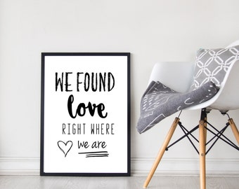We Found Love Right Where We Are | Quote | Wall Art | Love | Monochrome | Home Decor
