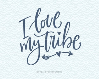 SVG Cuttable Vector - I Love My Tribe - SVG Vector file. Print or Cricut /Sillouette. Home Quote Calligraphy Hand lettering Family
