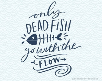 The little svg and font boutique by svgandfontboutique on etsy for Only dead fish go with the flow