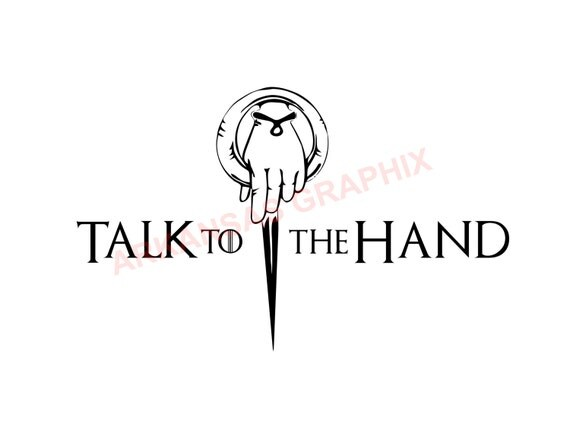 """Game of Thrones """"Talk To The Hand"""" Vector/Cuttable Files Eps, AI, Pdf and Svg"""