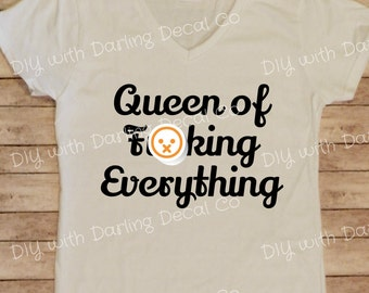 Queen of Fu**ing Everything Iron On Decal DIY Shirt Curse Words F Bomb Tee T Do It Yourself Mature Sweatshirt Hoodie Sweater Sleepshirt Polo
