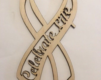 Laser Cut Celebrate Life Ribbon, Cancer Awareness, Breast Cancer Survivor, Beat Cancer, All Life is Precious,