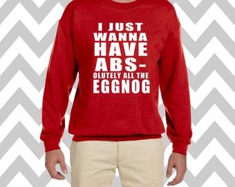 Absolutely All the Eggnog Funny Christmas Sweatshirt Unisex Crew Neck Sweatshirt Ugly Christmas Sweater Funny Christmas Sweater Santa