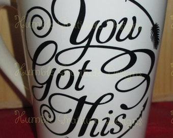 "Mug - ""You Got This"" -  Personalized Drinkware"